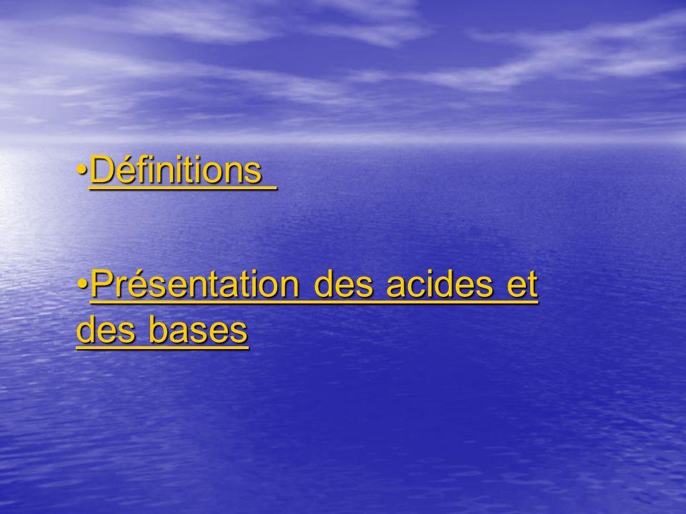DéfinitionsDéfinitionsDéfinitions Présentation des acides et des basesPrésentation des acides et des basesPrésentation des acides et des basesPrésenta