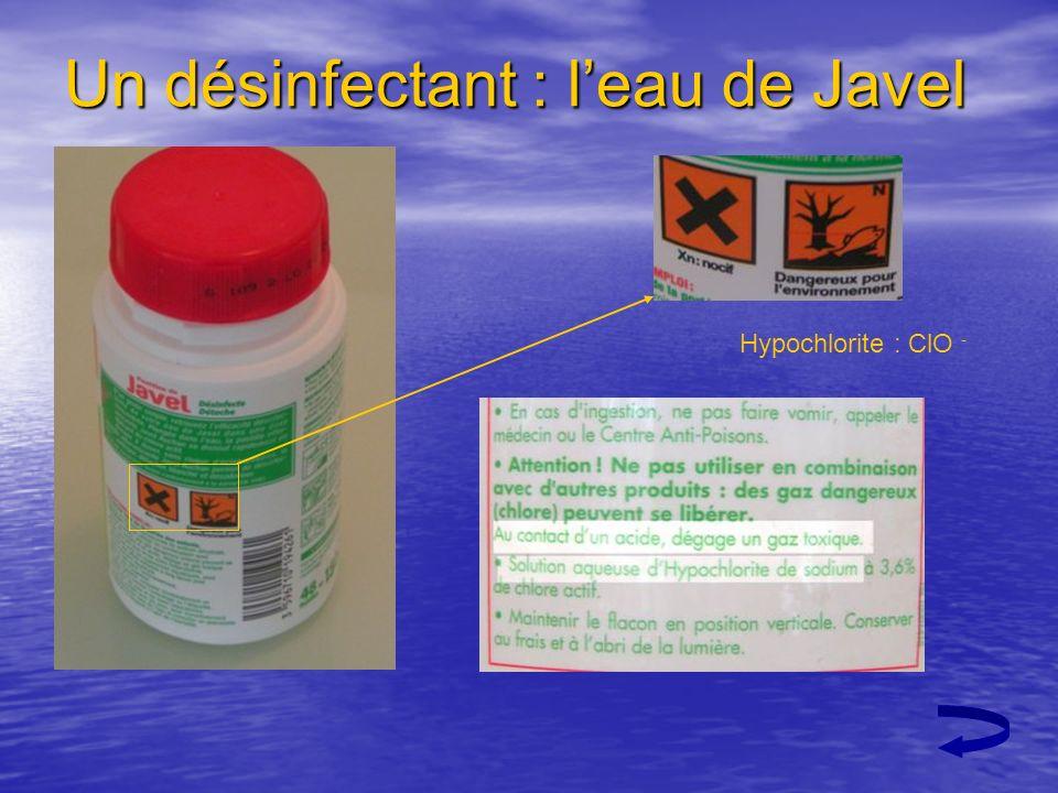 Un désinfectant : leau de Javel Hypochlorite : ClO -