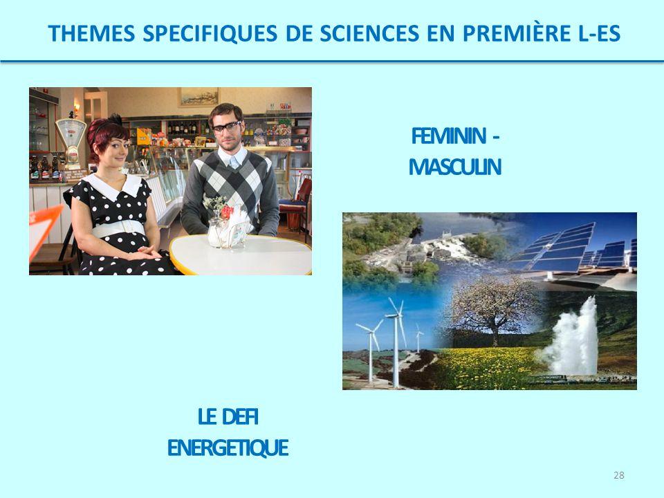 28 THEMES SPECIFIQUES DE SCIENCES EN PREMIÈRE L-ES FEMININ - MASCULIN LE DEFI ENERGETIQUE
