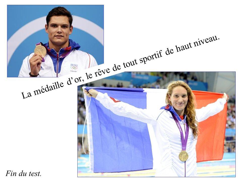 La médaille dor, le rêve de tout sportif de haut niveau. Fin du test.