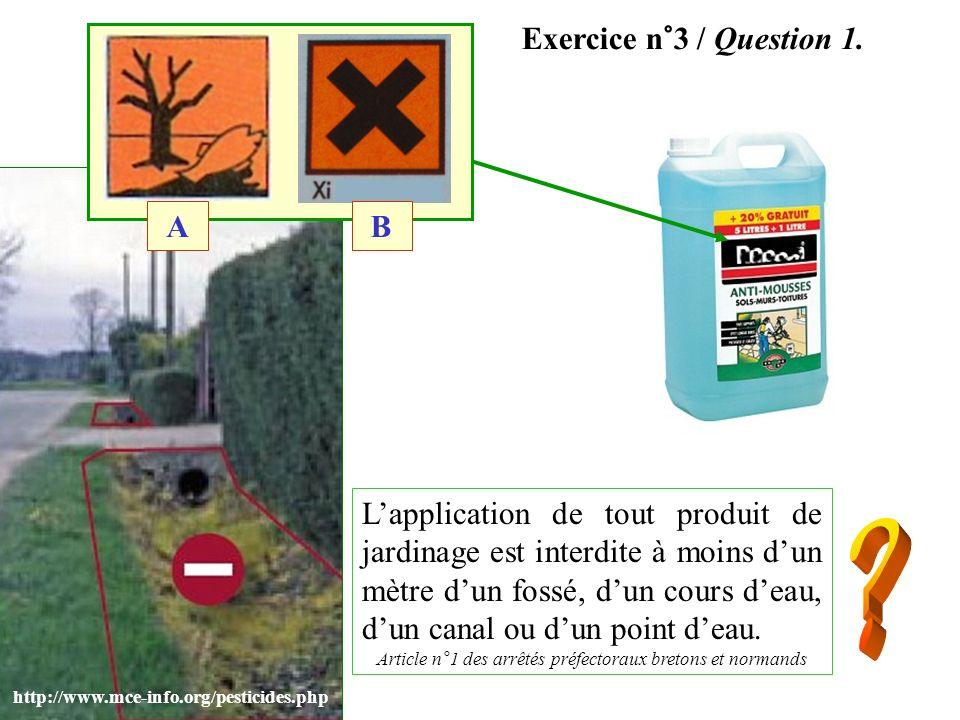Exercice n°3 / Question 1. Lapplication de tout produit de jardinage est interdite à moins dun mètre dun fossé, dun cours deau, dun canal ou dun point