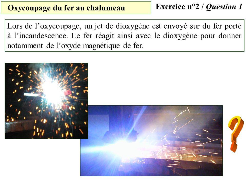 Lors de loxycoupage, un jet de dioxygène est envoyé sur du fer porté à lincandescence.