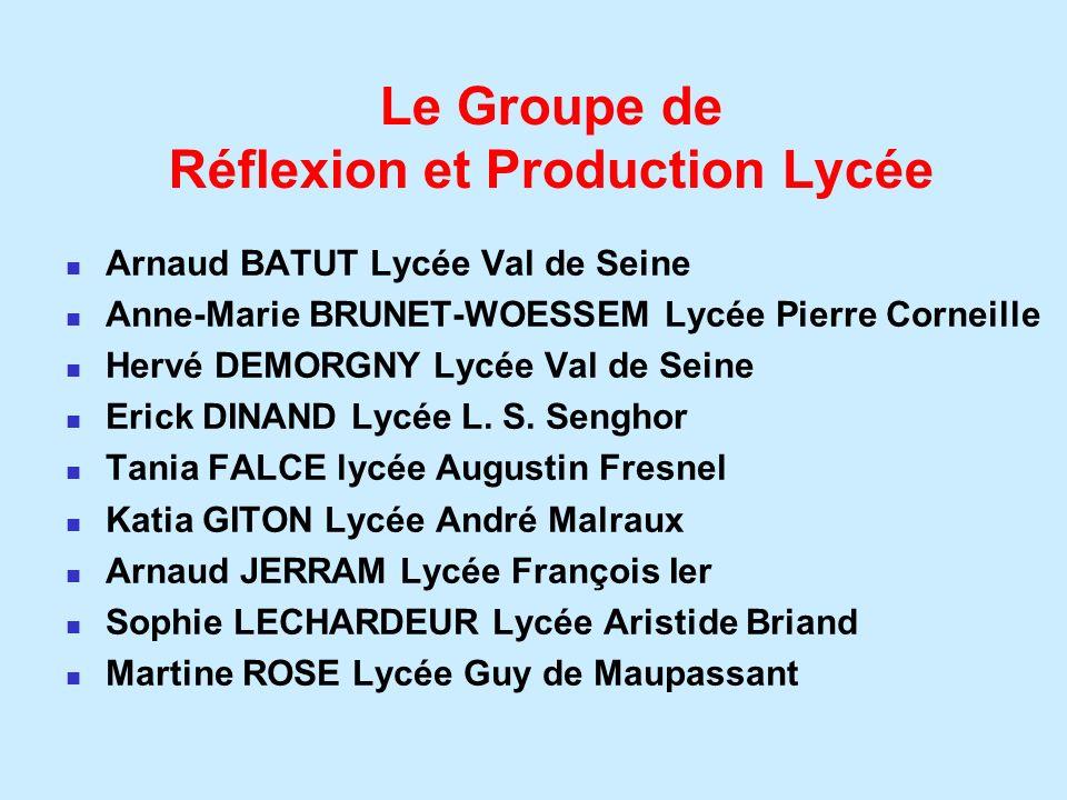Le Groupe de Réflexion et Production Lycée Arnaud BATUT Lycée Val de Seine Anne-Marie BRUNET-WOESSEM Lycée Pierre Corneille Hervé DEMORGNY Lycée Val d