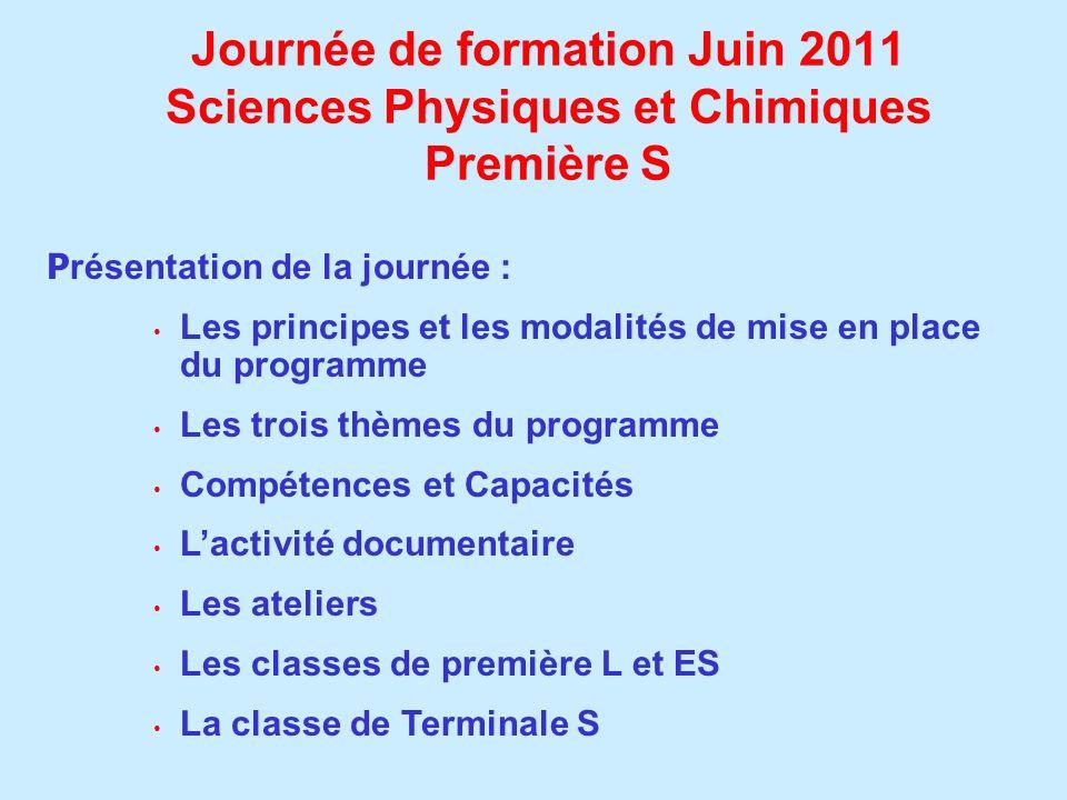 Journée de formation Juin 2011 Sciences Physiques et Chimiques Première S P résentation de la journée : Les principes et les modalités de mise en plac