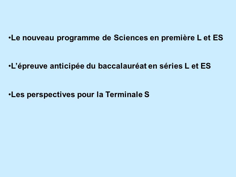 Le nouveau programme de Sciences en première L et ES Lépreuve anticipée du baccalauréat en séries L et ES Les perspectives pour la Terminale S