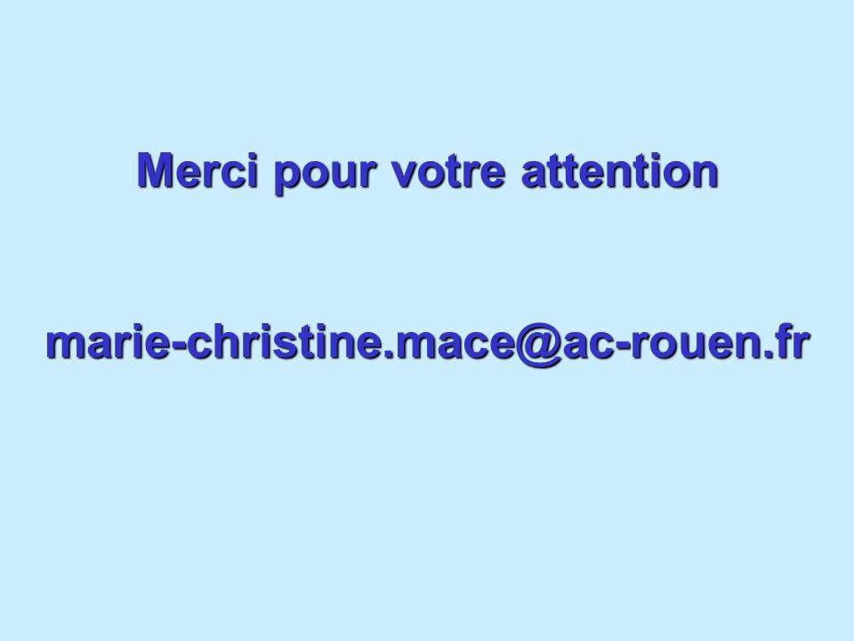 Merci pour votre attention marie-christine.mace@ac-rouen.fr