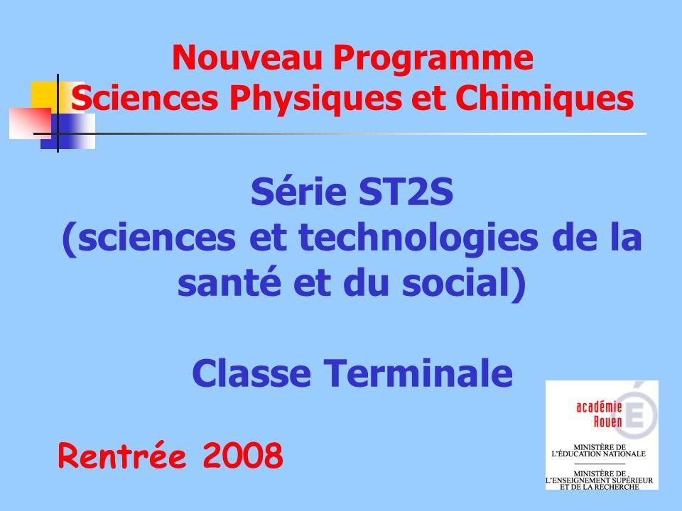 Nouveau Programme Sciences Physiques et Chimiques Série ST2S (sciences et technologies de la santé et du social) Classe Terminale Rentrée 2008