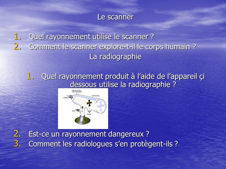 Le scanner 1.Quel rayonnement utilise le scanner .