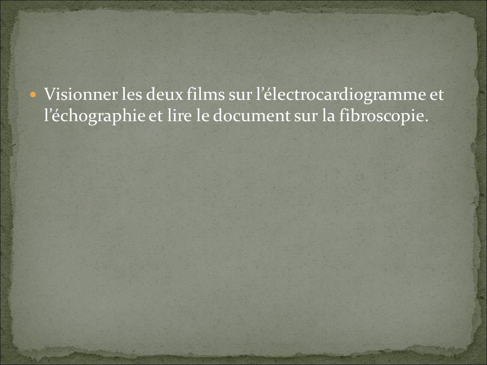 Visionner les deux films sur lélectrocardiogramme et léchographie et lire le document sur la fibroscopie.