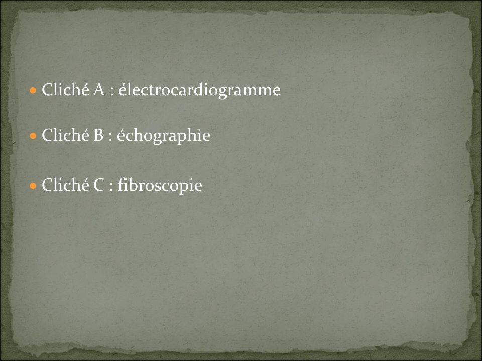 Cliché A : électrocardiogramme Cliché B : échographie Cliché C : fibroscopie