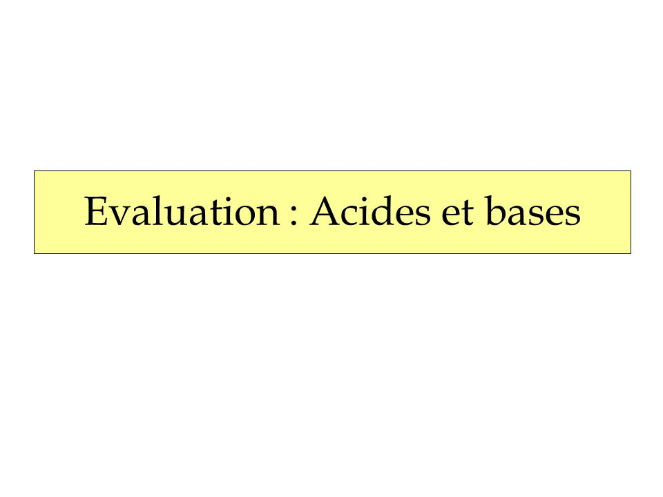 Evaluation : Acides et bases
