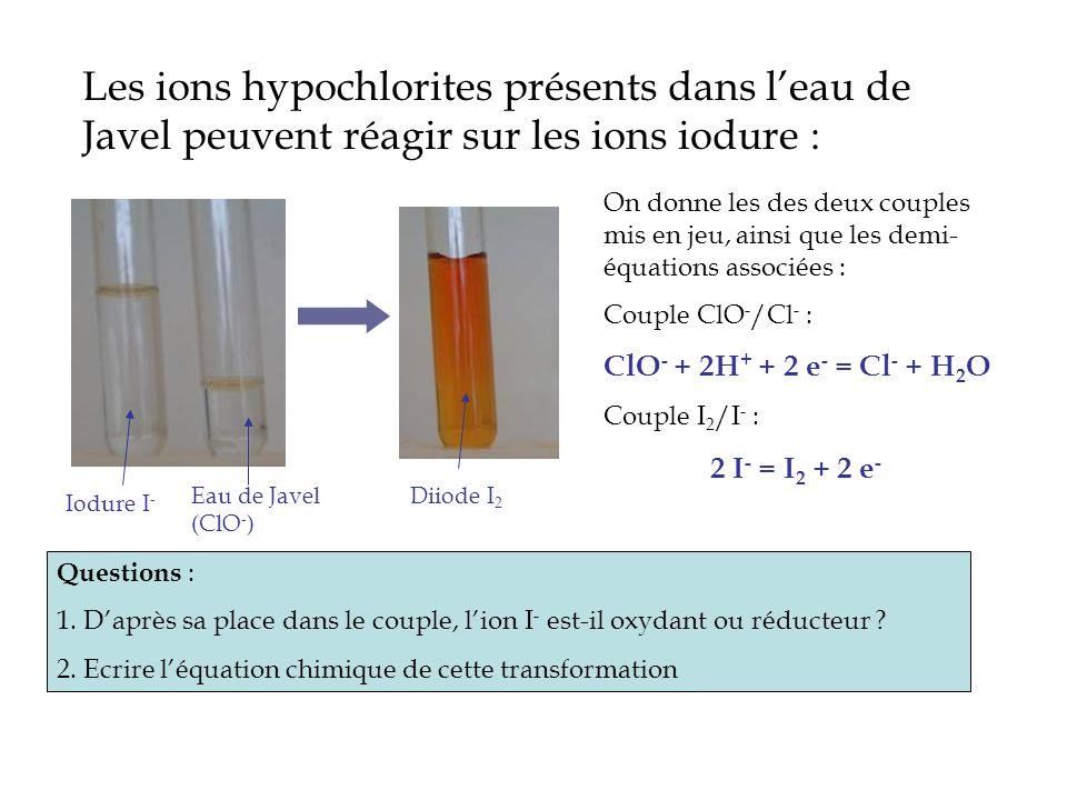 Les ions hypochlorites présents dans leau de Javel peuvent réagir sur les ions iodure : Eau de Javel (ClO - ) Iodure I - Diiode I 2 On donne les des d