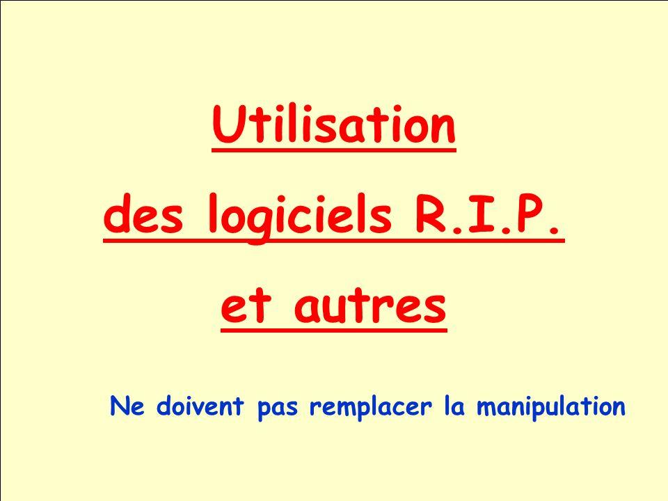Utilisation des logiciels R.I.P. et autres Ne doivent pas remplacer la manipulation