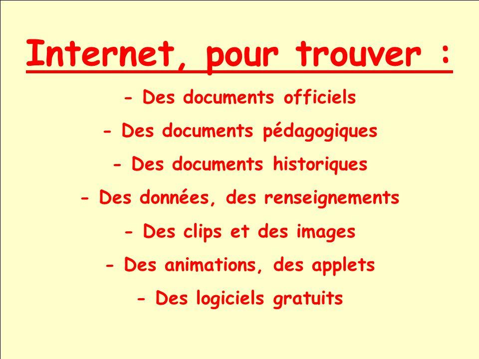 Internet, pour trouver : - Des documents officiels - Des documents pédagogiques - Des documents historiques - Des données, des renseignements - Des cl