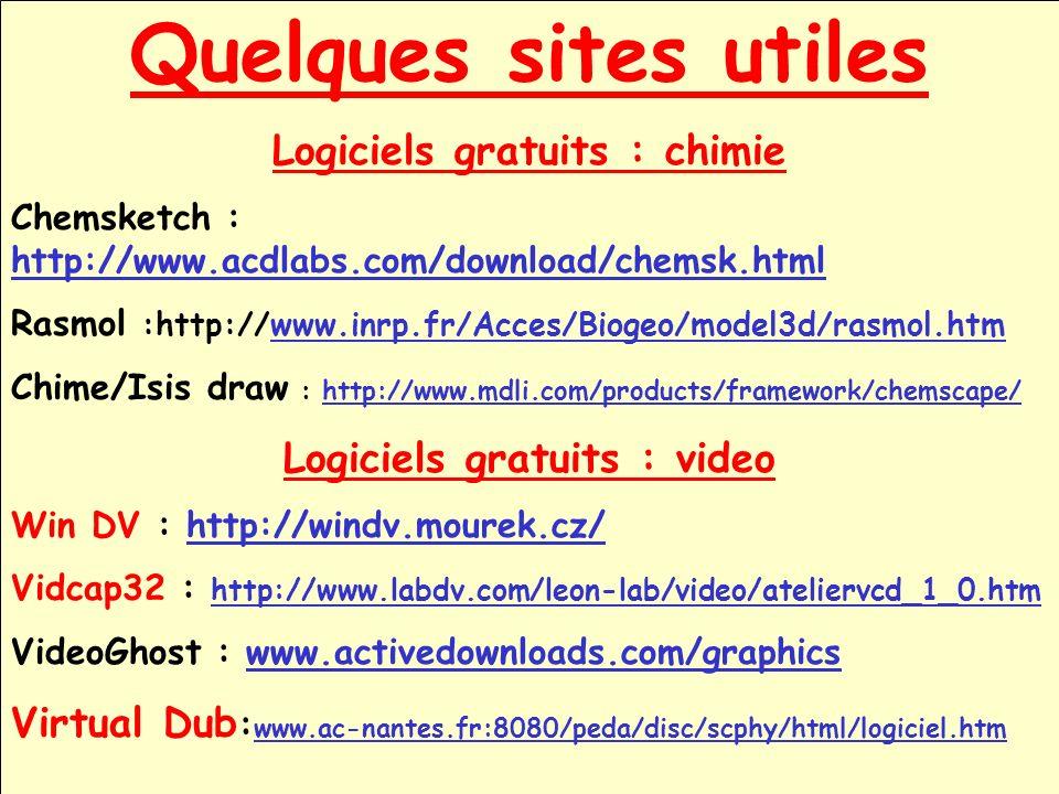 Quelques sites utiles Logiciels gratuits : chimie Chemsketch : http://www.acdlabs.com/download/chemsk.html http://www.acdlabs.com/download/chemsk.html