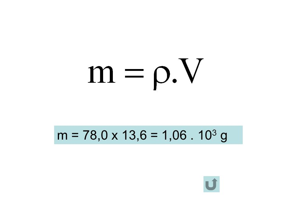 m = 78,0 x 13,6 = 1,06. 10 3 g