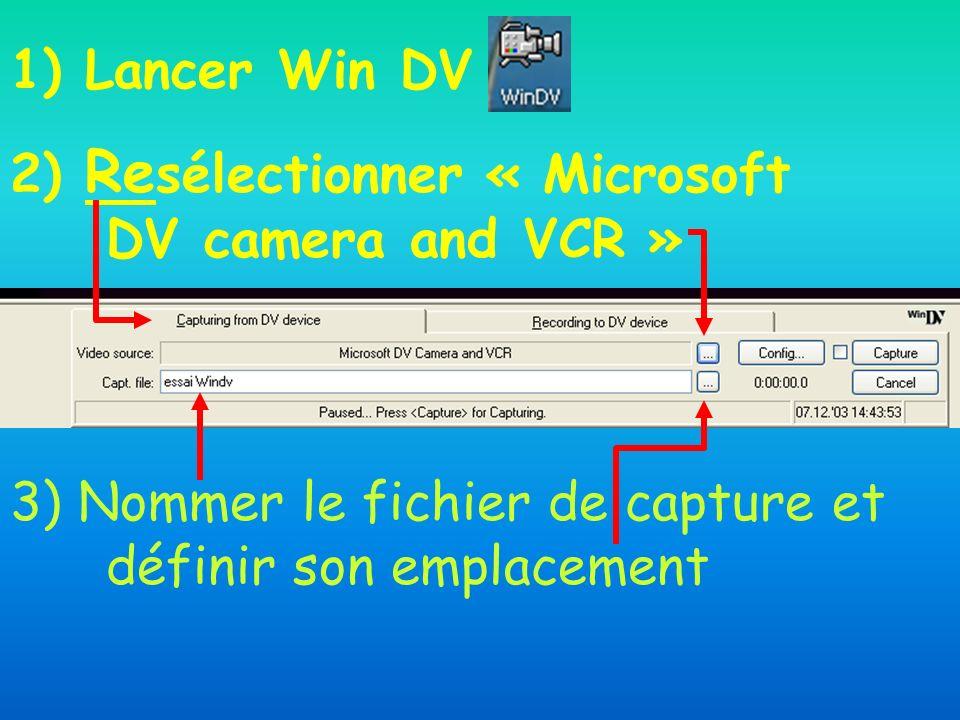 1) Lancer Win DV 2) Re sélectionner « Microsoft DV camera and VCR » 3) Nommer le fichier de capture et définir son emplacement