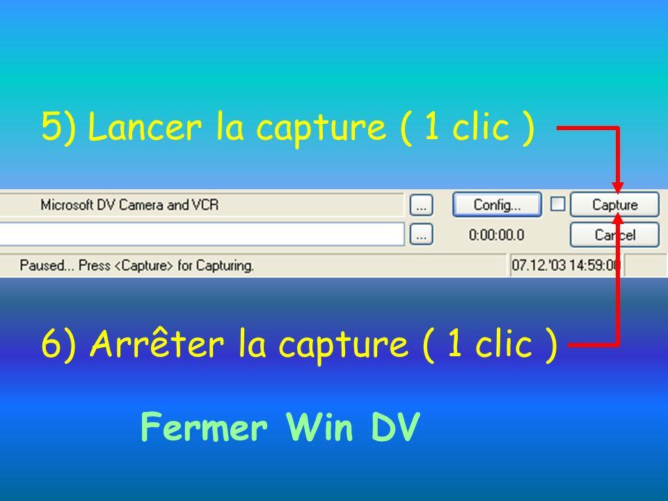 5) Lancer la capture ( 1 clic ) 6) Arrêter la capture ( 1 clic ) Fermer Win DV