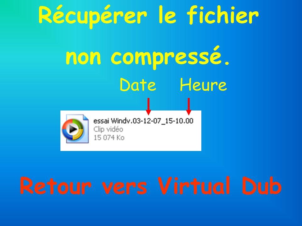 Récupérer le fichier non compressé. Date Heure Retour vers Virtual Dub