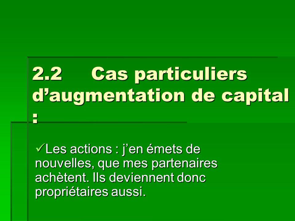 2.2Cas particuliers daugmentation de capital : Les actions : jen émets de nouvelles, que mes partenaires achètent.