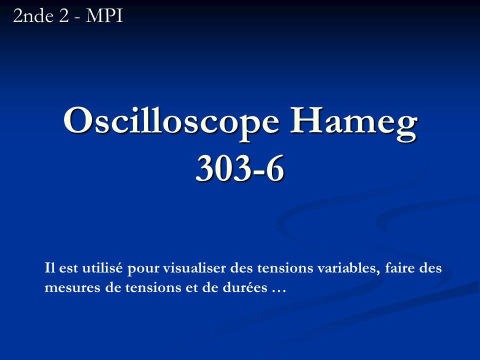 Oscilloscope Hameg 303-6 2nde 2 - MPI Il est utilisé pour visualiser des tensions variables, faire des mesures de tensions et de durées …