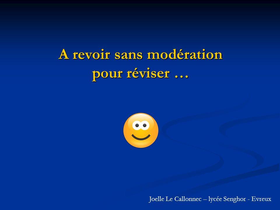 A revoir sans modération pour réviser … Joelle Le Callonnec – lycée Senghor - Evreux