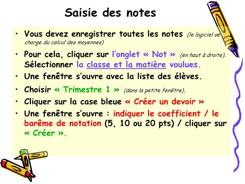 Saisie des notes Vous devez enregistrer toutes les notes (le logiciel se charge du calcul des moyennes) Pour cela, cliquer sur longlet « Not » (en hau