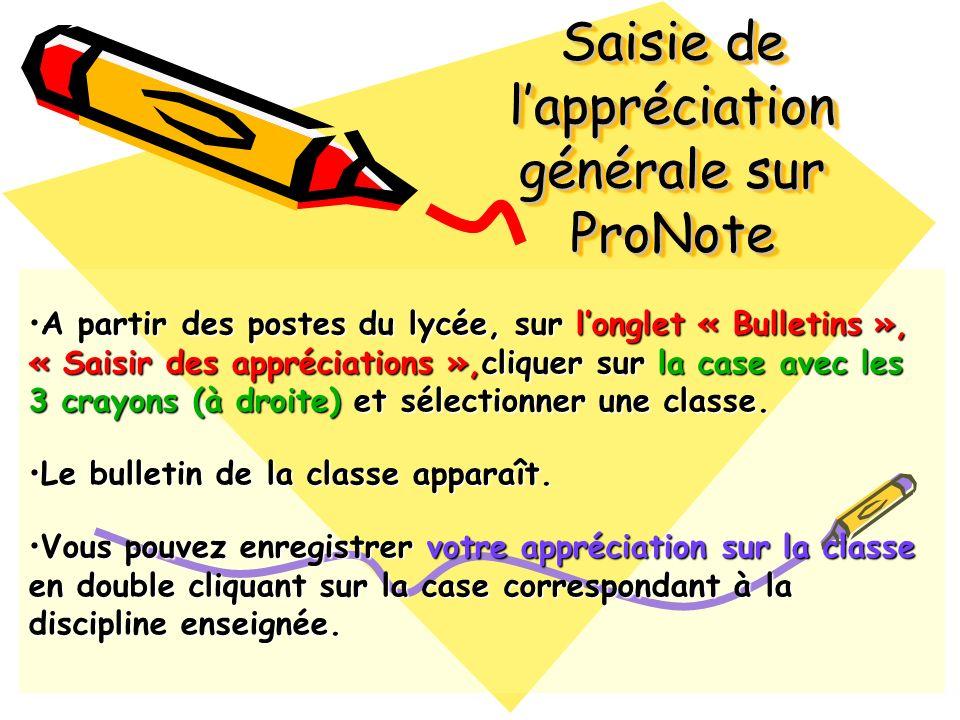 Saisie de lappréciation générale sur ProNote A partir des postes du lycée, sur longlet « Bulletins », « Saisir des appréciations »,cliquer sur la case