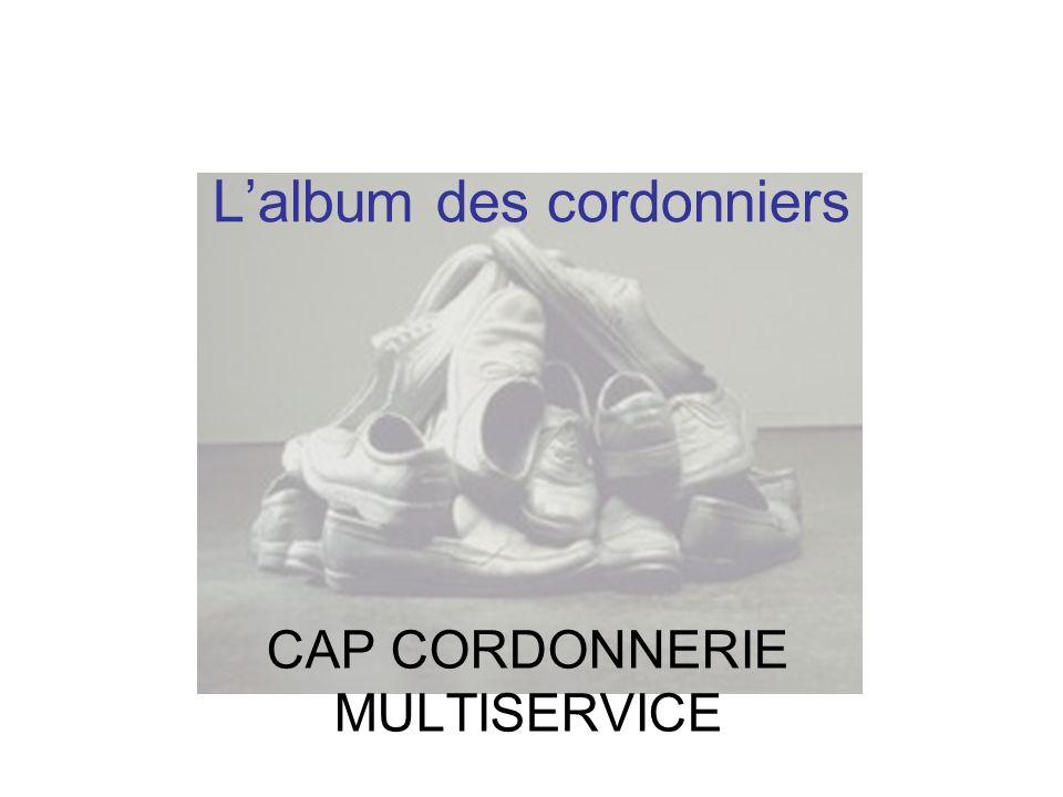 Lalbum des cordonniers CAP CORDONNERIE MULTISERVICE