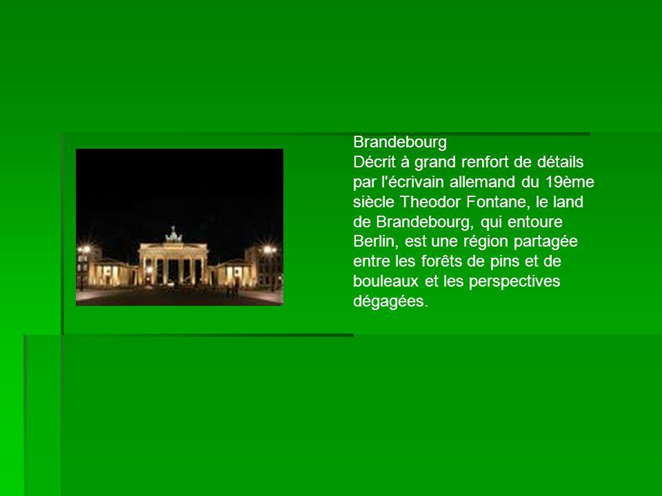 Brandebourg Décrit à grand renfort de détails par l'écrivain allemand du 19ème siècle Theodor Fontane, le land de Brandebourg, qui entoure Berlin, est