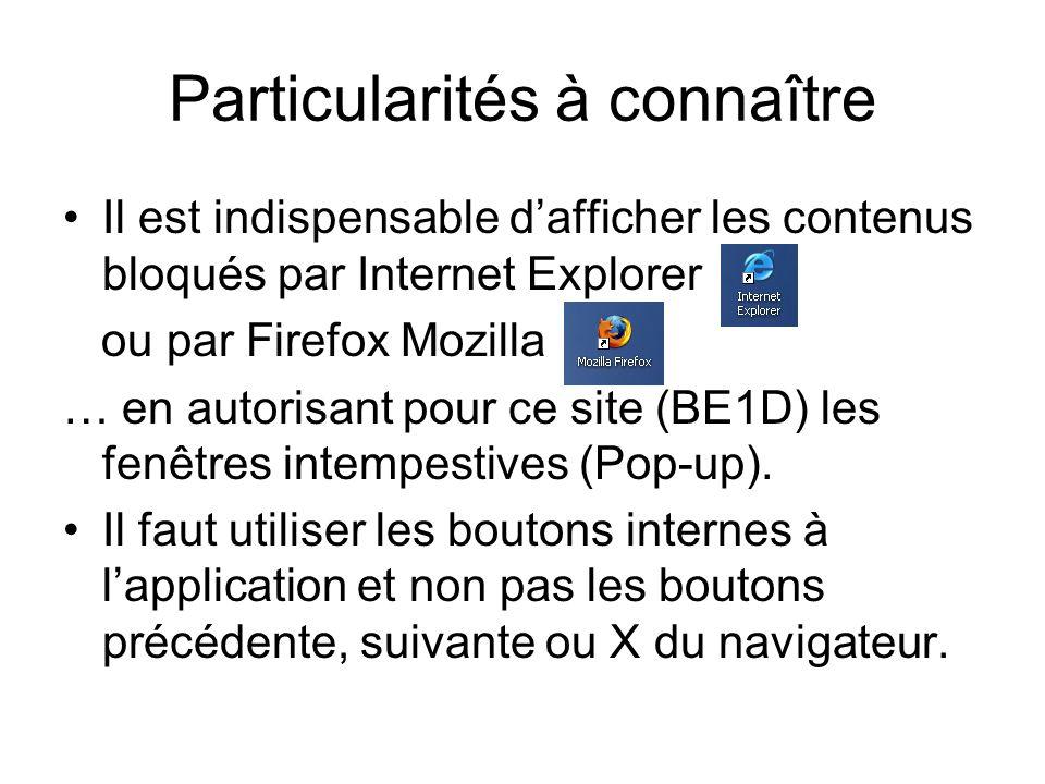 Particularités à connaître Il est indispensable dafficher les contenus bloqués par Internet Explorer ou par Firefox Mozilla … en autorisant pour ce site (BE1D) les fenêtres intempestives (Pop-up).
