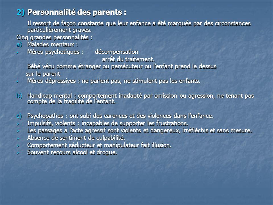 2)Personnalité des parents : Il ressort de façon constante que leur enfance a été marquée par des circonstances particulièrement graves. Cinq grandes