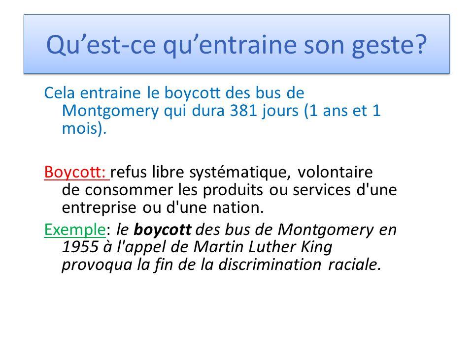 Quest-ce quentraine son geste? Cela entraine le boycott des bus de Montgomery qui dura 381 jours (1 ans et 1 mois). Boycott: refus libre systématique,