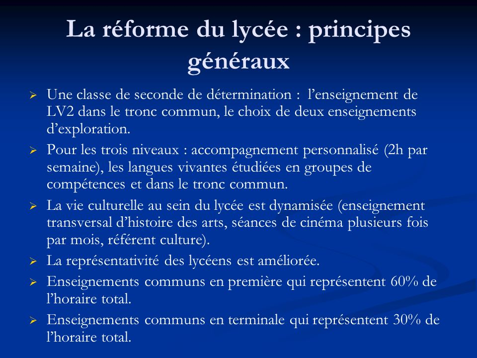 La réforme du lycée : principes généraux Une classe de seconde de détermination : lenseignement de LV2 dans le tronc commun, le choix de deux enseignements dexploration.