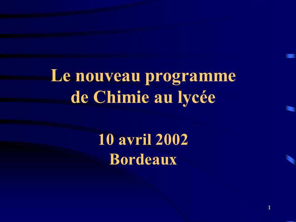 1 Le nouveau programme de Chimie au lycée 10 avril 2002 Bordeaux