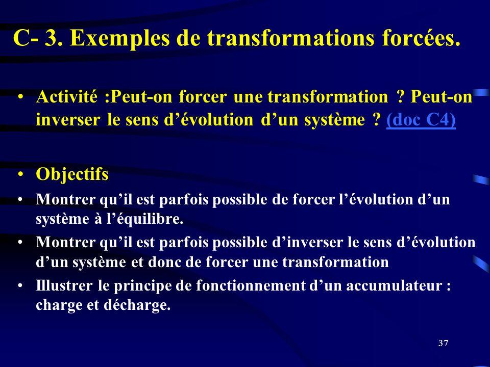 37 C- 3. Exemples de transformations forcées. Activité :Peut-on forcer une transformation ? Peut-on inverser le sens dévolution dun système ? (doc C4)