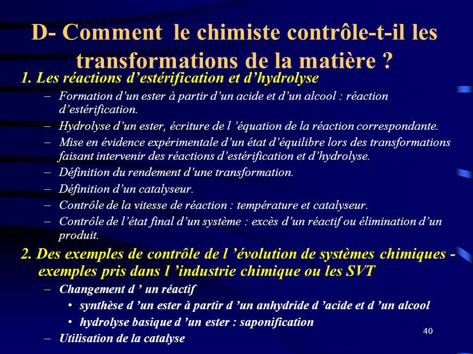 40 D- Comment le chimiste contrôle-t-il les transformations de la matière ? 1. Les réactions destérification et dhydrolyse –Formation dun ester à part