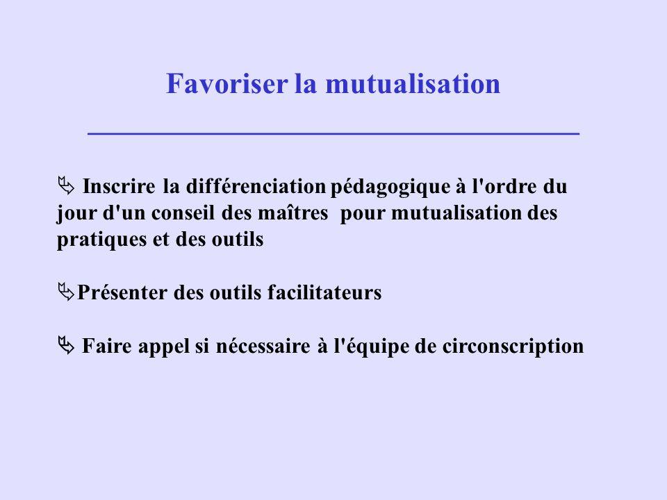Favoriser la mutualisation _________________________________ Inscrire la différenciation pédagogique à l'ordre du jour d'un conseil des maîtres pour m