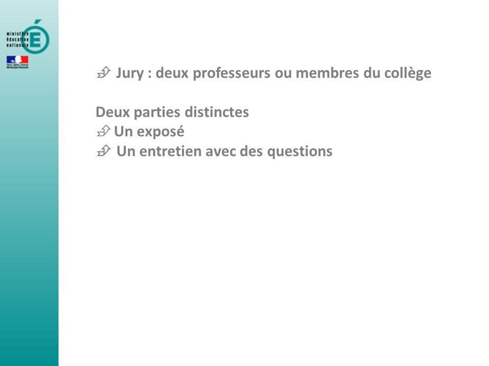 Jury : deux professeurs ou membres du collège Deux parties distinctes Un exposé Un entretien avec des questions