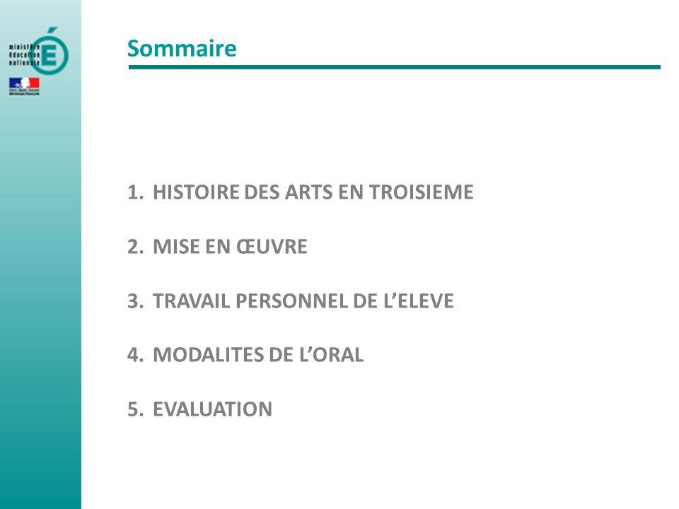 Sommaire 1.HISTOIRE DES ARTS EN TROISIEME 2.MISE EN ŒUVRE 3.TRAVAIL PERSONNEL DE LELEVE 4.MODALITES DE LORAL 5.EVALUATION