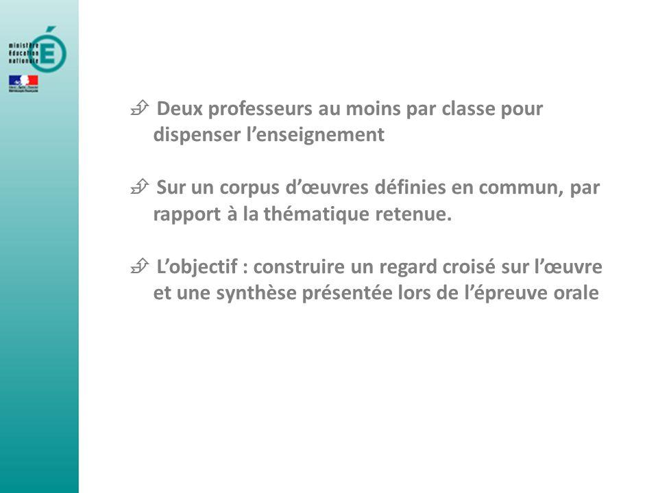 Deux professeurs au moins par classe pour dispenser lenseignement Sur un corpus dœuvres définies en commun, par rapport à la thématique retenue. Lobje