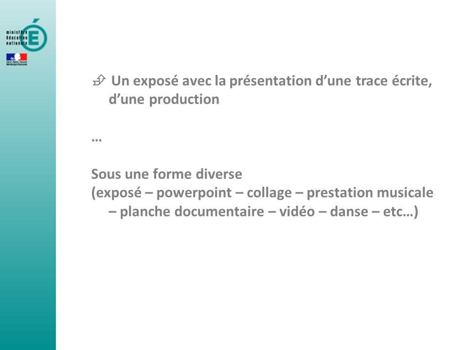 Un exposé avec la présentation dune trace écrite, dune production … Sous une forme diverse (exposé – powerpoint – collage – prestation musicale – plan