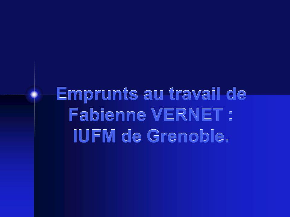 Emprunts au travail de Fabienne VERNET : IUFM de Grenoble.