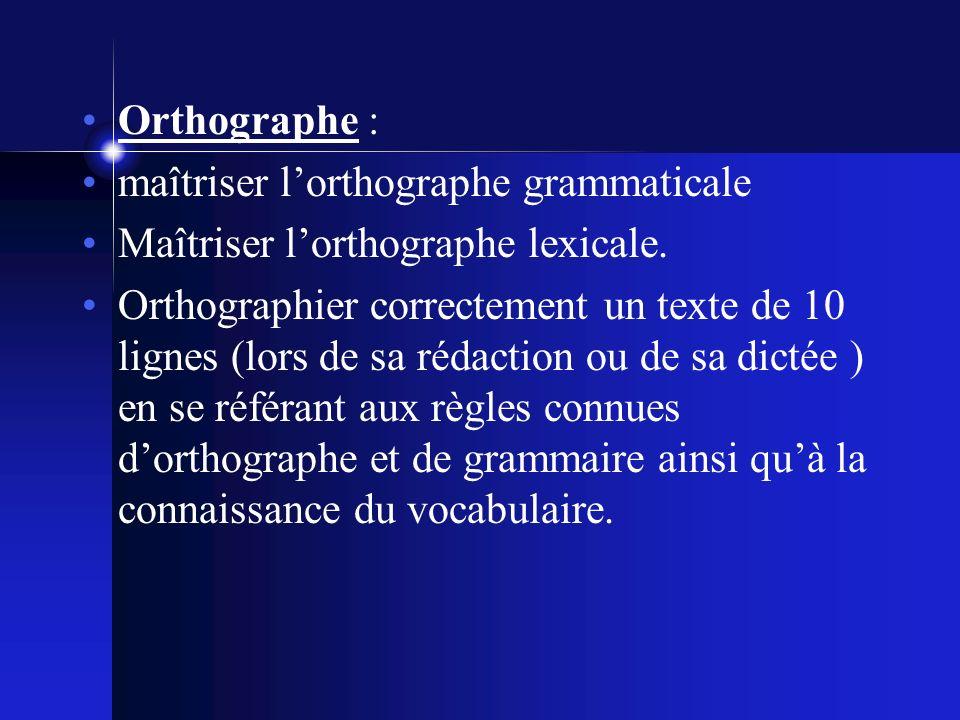 Orthographe : maîtriser lorthographe grammaticale Maîtriser lorthographe lexicale.