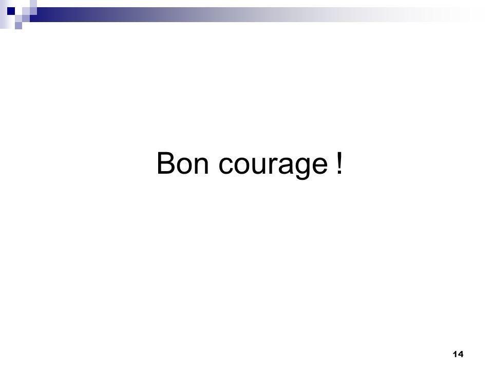 14 Bon courage !
