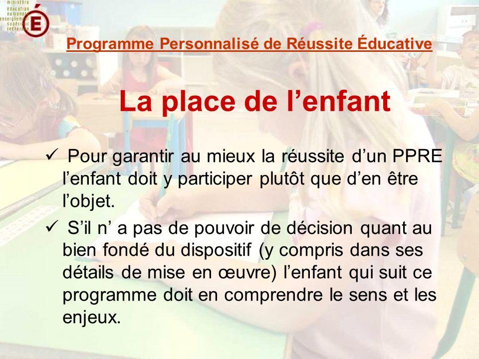 La place de lenfant Pour garantir au mieux la réussite dun PPRE lenfant doit y participer plutôt que den être lobjet.