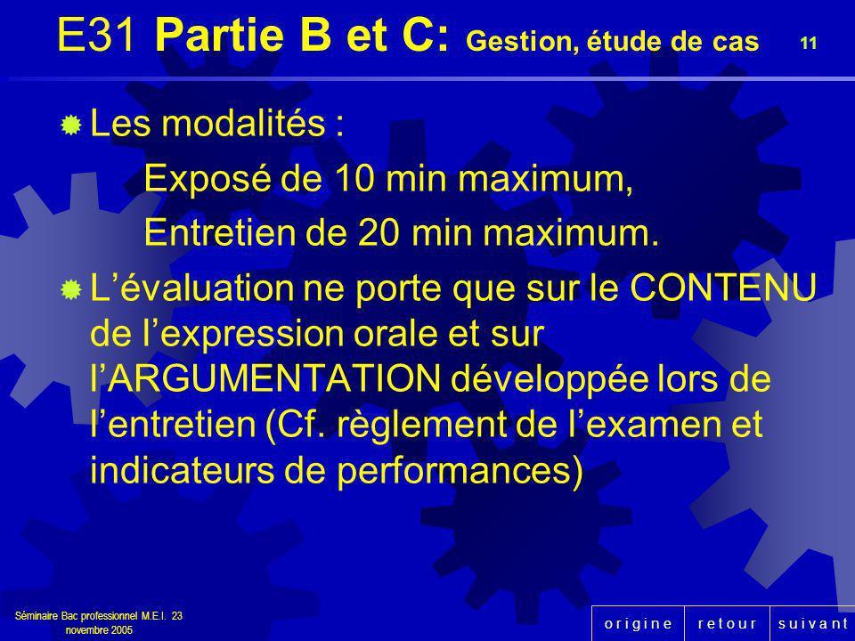 r e t o u rs u i v a n to r i g i n e Séminaire Bac professionnel M.E.I. 23 novembre 2005 11 E31 Partie B et C: Gestion, étude de cas Les modalités :