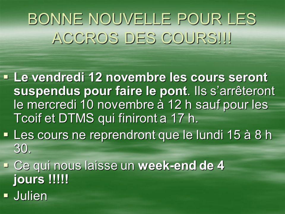 BONNE NOUVELLE POUR LES ACCROS DES COURS!!! Le vendredi 12 novembre les cours seront suspendus pour faire le pont. Ils sarrêteront le mercredi 10 nove