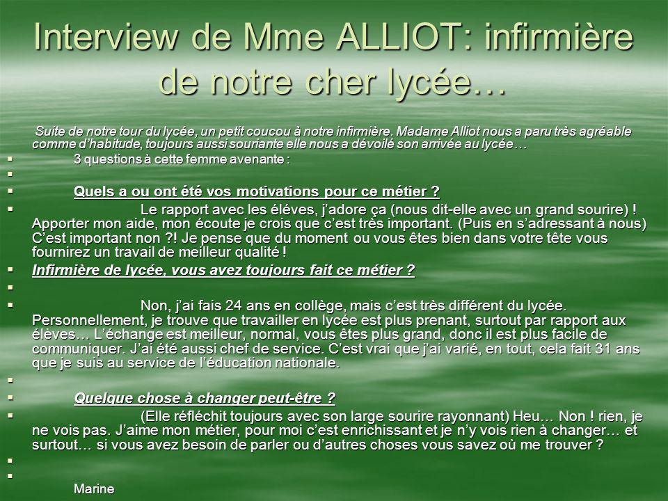 Interview de Mme ALLIOT: infirmière de notre cher lycée… Suite de notre tour du lycée, un petit coucou à notre infirmière. Madame Alliot nous a paru t