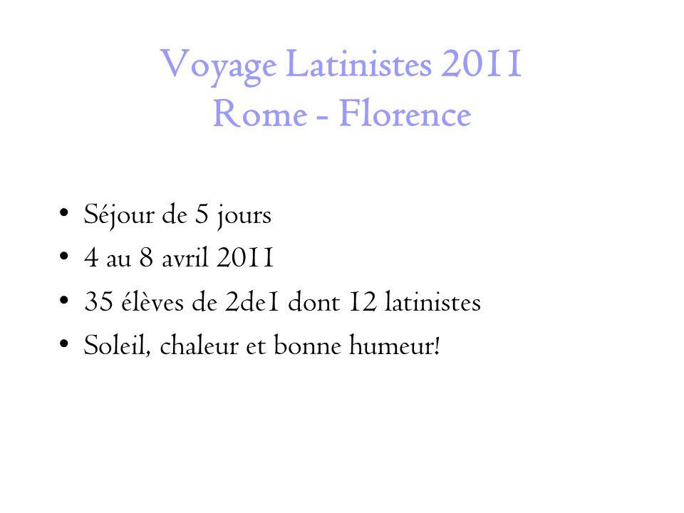 Voyage Latinistes 2011 Rome - Florence Séjour de 5 jours 4 au 8 avril 2011 35 élèves de 2de1 dont 12 latinistes Soleil, chaleur et bonne humeur!